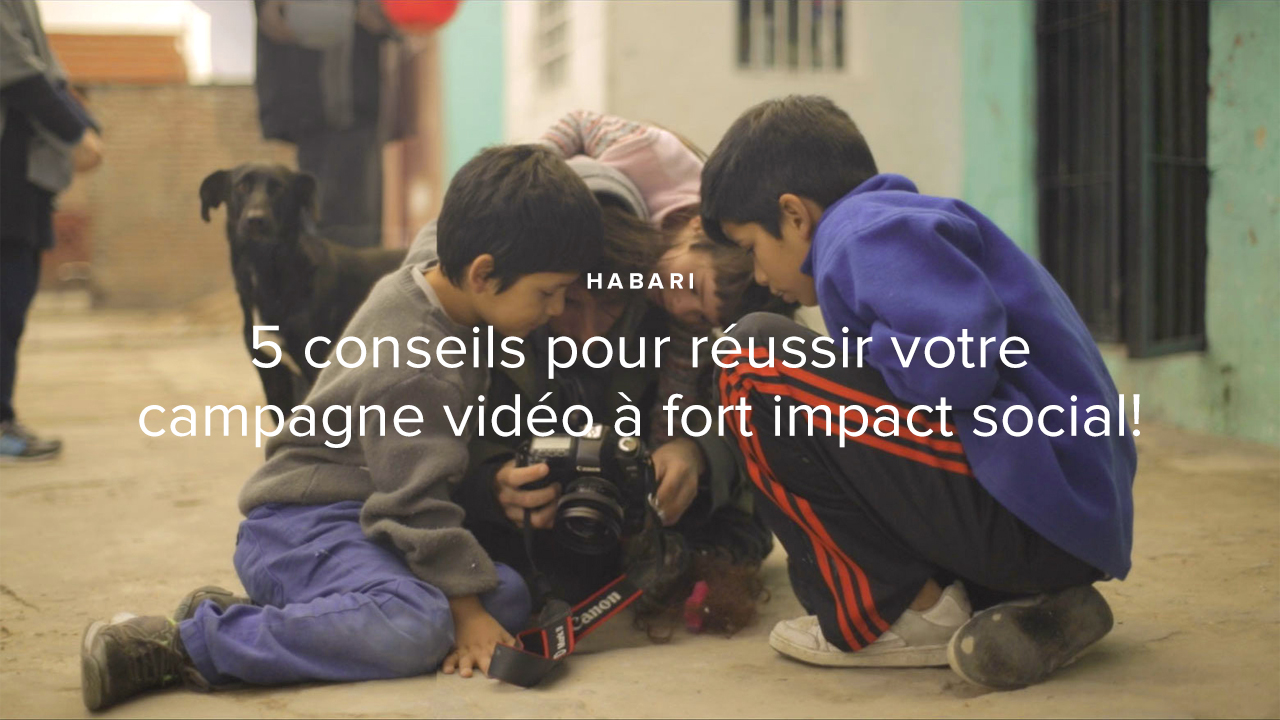 5 conseils pour réussir une vidéo qui change le monde!